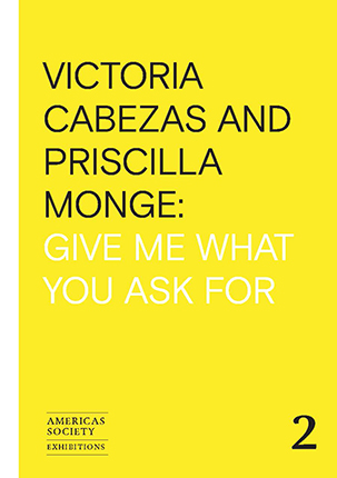 Victoria Cabezas and Priscilla Monge: Give Me What You Ask For