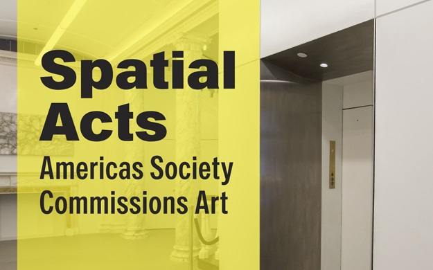 Spatial Acts: Americas Society Commissions Arts